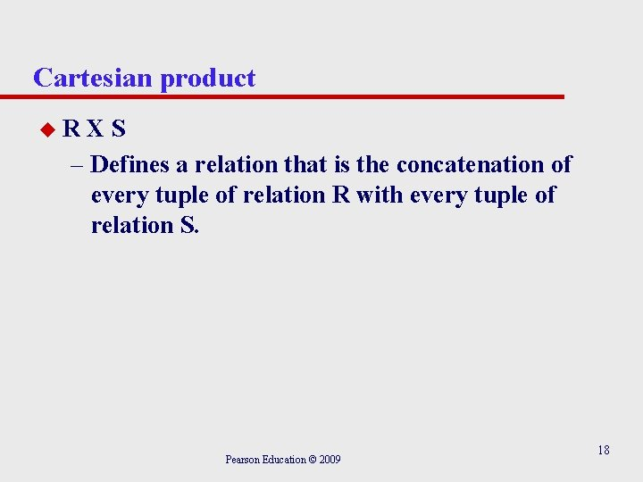 Cartesian product u. R XS – Defines a relation that is the concatenation of