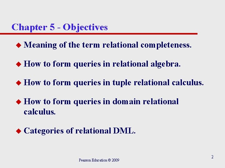 Chapter 5 - Objectives u Meaning of the term relational completeness. u How to
