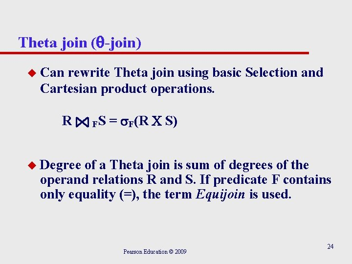 Theta join ( -join) u Can rewrite Theta join using basic Selection and Cartesian