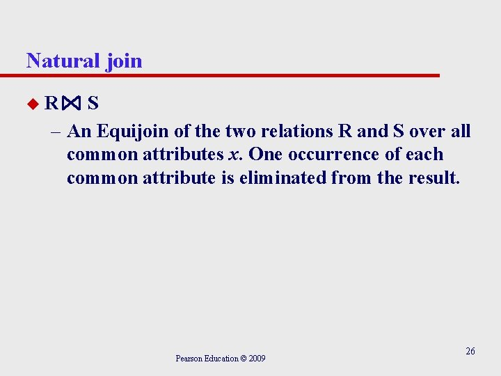 Natural join u. R S – An Equijoin of the two relations R and