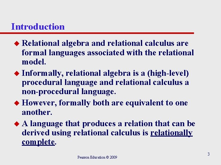 Introduction u Relational algebra and relational calculus are formal languages associated with the relational