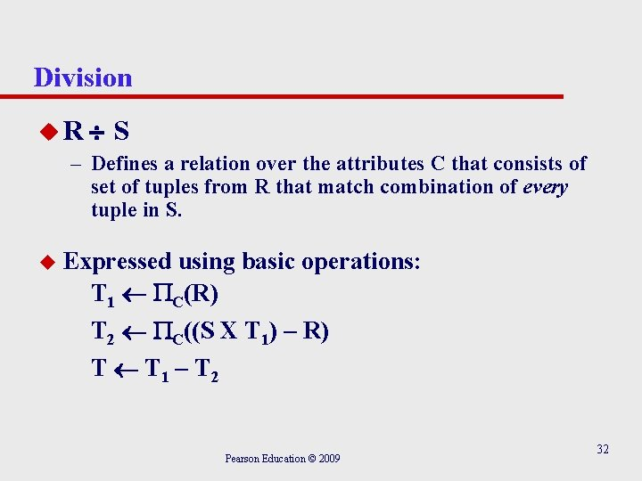 Division u. R S – Defines a relation over the attributes C that consists