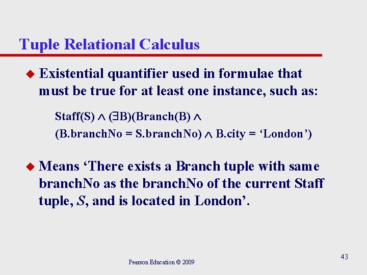 Tuple Relational Calculus u Existential quantifier used in formulae that must be true for