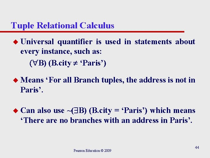 Tuple Relational Calculus u Universal quantifier is used in statements about every instance, such