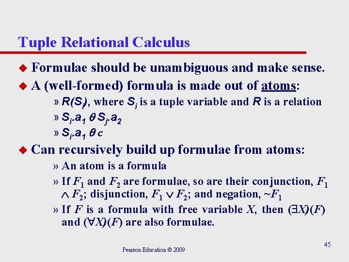 Tuple Relational Calculus u Formulae should be unambiguous and make sense. u A (well-formed)