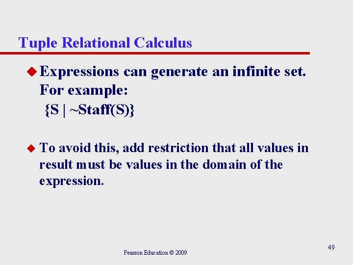 Tuple Relational Calculus u Expressions can generate an infinite set. For example: {S  