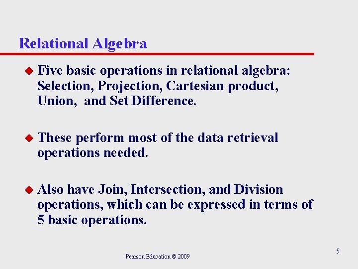 Relational Algebra u Five basic operations in relational algebra: Selection, Projection, Cartesian product, Union,