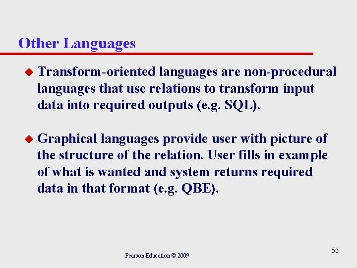 Other Languages u Transform-oriented languages are non-procedural languages that use relations to transform input