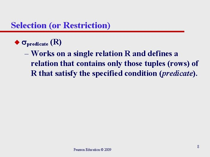 Selection (or Restriction) u predicate (R) – Works on a single relation R and
