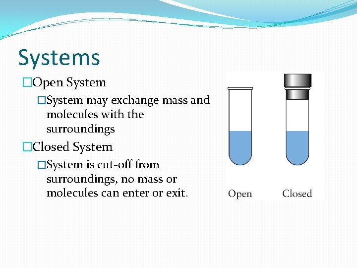 Systems �Open System �System may exchange mass and molecules with the surroundings �Closed System
