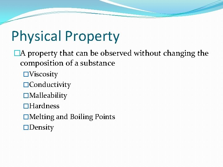 Physical Property �A property that can be observed without changing the composition of a