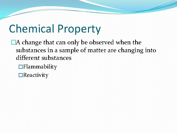 Chemical Property �A change that can only be observed when the substances in a