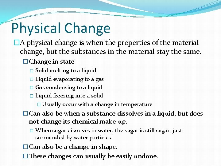 Physical Change �A physical change is when the properties of the material change, but