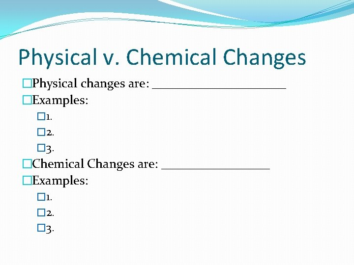 Physical v. Chemical Changes �Physical changes are: ___________ �Examples: � 1. � 2. �