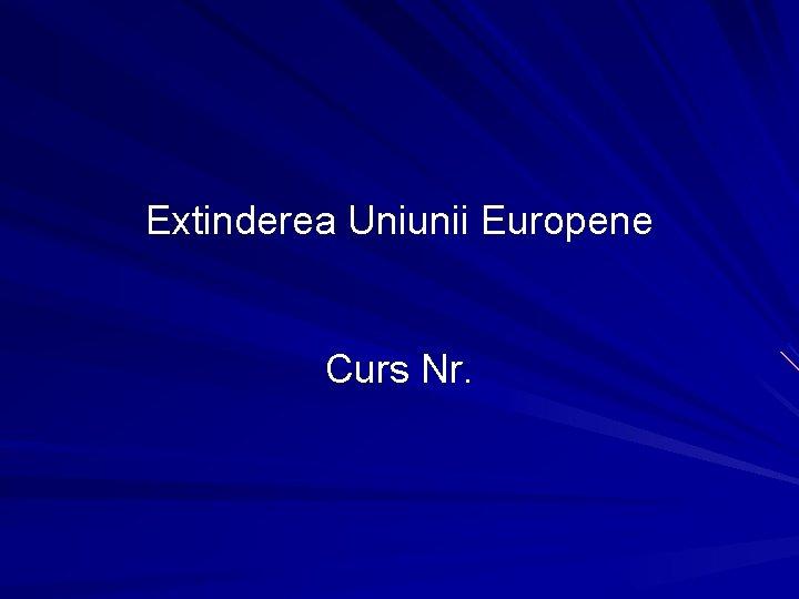 Extinderea Uniunii Europene Curs Nr.