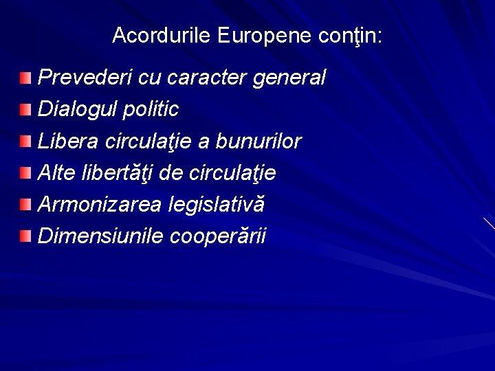Acordurile Europene conţin: Prevederi cu caracter general Dialogul politic Libera circulaţie a bunurilor Alte
