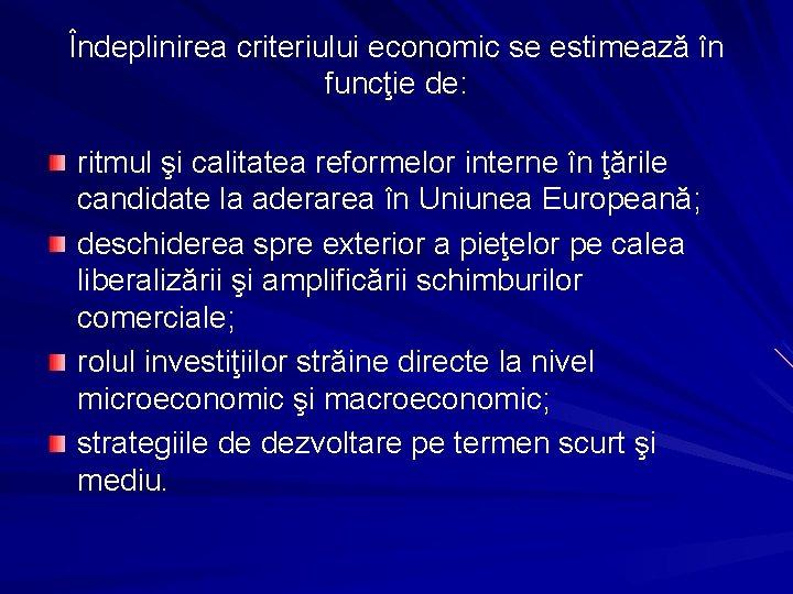 Îndeplinirea criteriului economic se estimează în funcţie de: ritmul şi calitatea reformelor interne în
