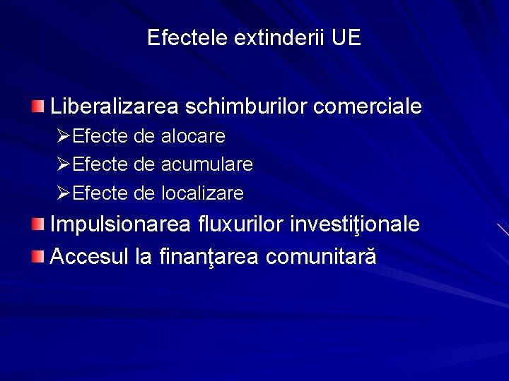 Efectele extinderii UE Liberalizarea schimburilor comerciale ØEfecte de alocare ØEfecte de acumulare ØEfecte de