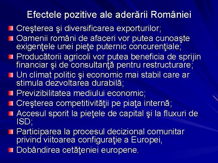Efectele pozitive ale aderării României Creşterea şi diversificarea exporturilor; Oamenii români de afaceri vor