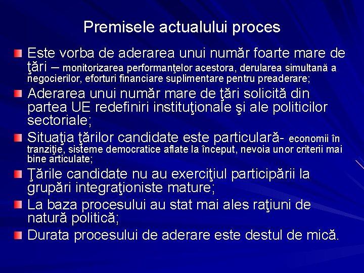 Premisele actualului proces Este vorba de aderarea unui număr foarte mare de ţări –