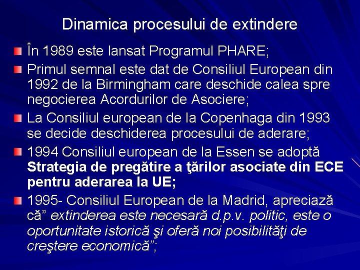 Dinamica procesului de extindere În 1989 este lansat Programul PHARE; Primul semnal este dat