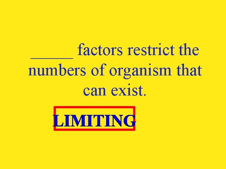 _____ factors restrict the numbers of organism that can exist.