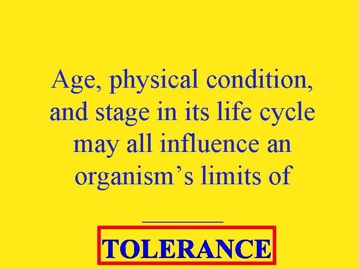 Age, physical condition, and stage in its life cycle may all influence an organism's
