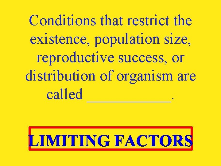 Conditions that restrict the existence, population size, reproductive success, or distribution of organism are