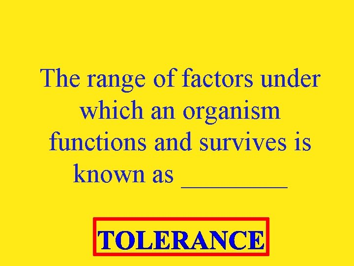 The range of factors under which an organism functions and survives is known as