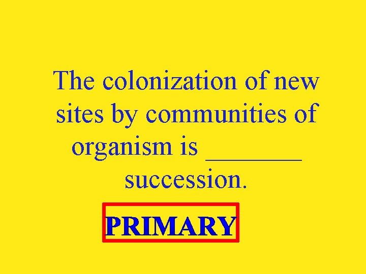 The colonization of new sites by communities of organism is _______ succession.
