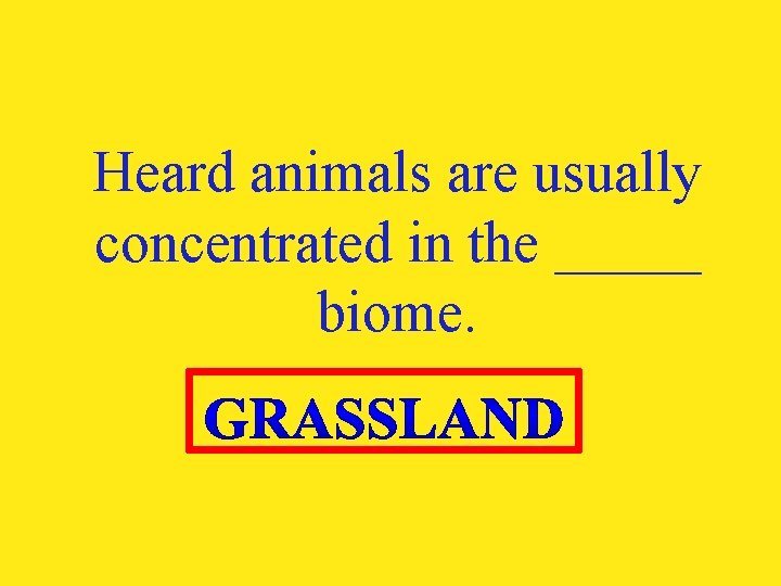 Heard animals are usually concentrated in the _____ biome.