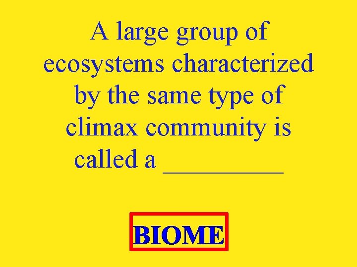 A large group of ecosystems characterized by the same type of climax community is