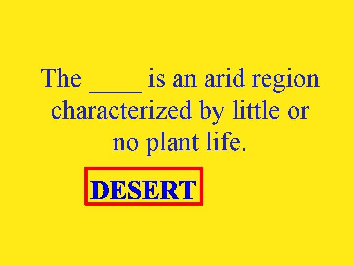 The ____ is an arid region characterized by little or no plant life.