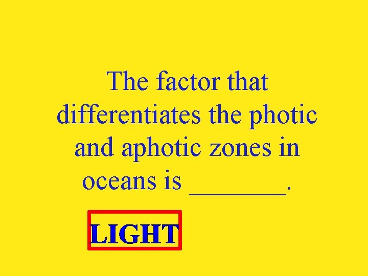 The factor that differentiates the photic and aphotic zones in oceans is _______.