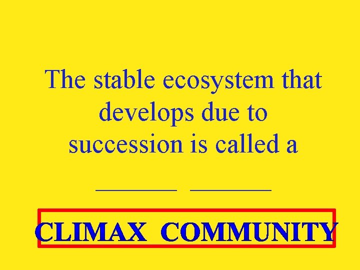 The stable ecosystem that develops due to succession is called a ______