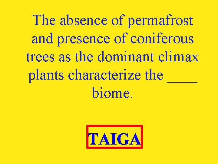 The absence of permafrost and presence of coniferous trees as the dominant climax plants
