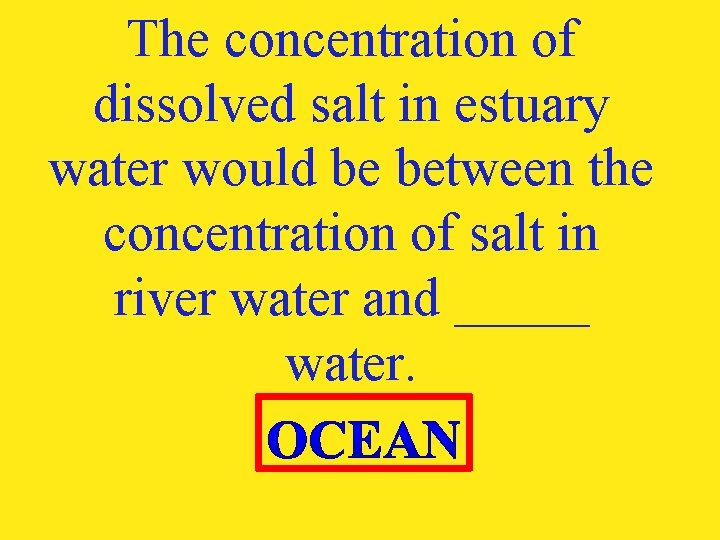 The concentration of dissolved salt in estuary water would be between the concentration of