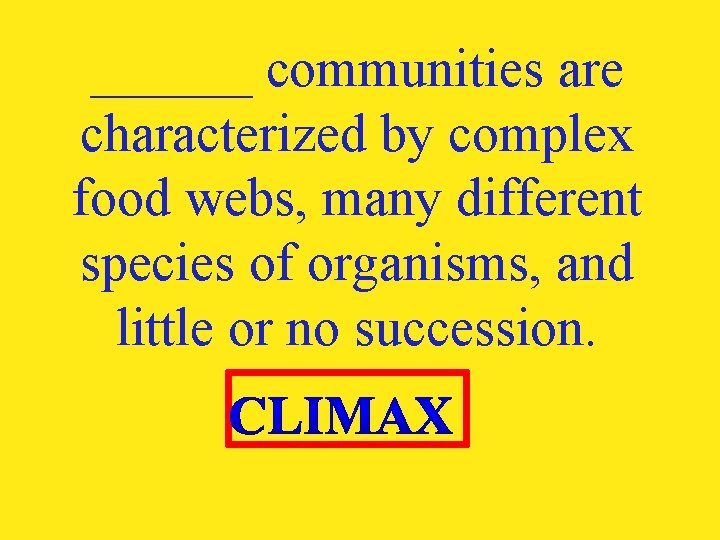______ communities are characterized by complex food webs, many different species of organisms, and
