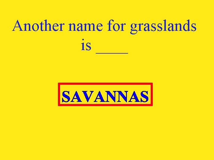 Another name for grasslands is ____