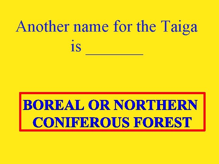 Another name for the Taiga is _______