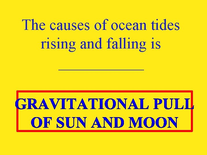 The causes of ocean tides rising and falling is ______