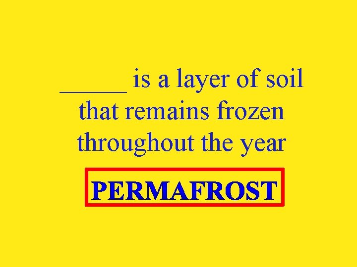 _____ is a layer of soil that remains frozen throughout the year