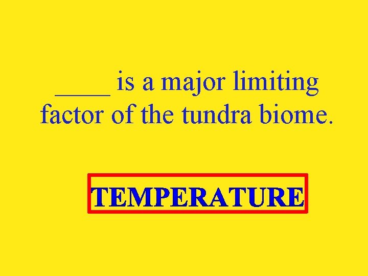 ____ is a major limiting factor of the tundra biome.