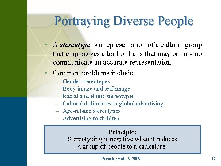Portraying Diverse People • A stereotype is a representation of a cultural group that