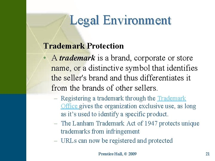 Legal Environment Trademark Protection • A trademark is a brand, corporate or store name,