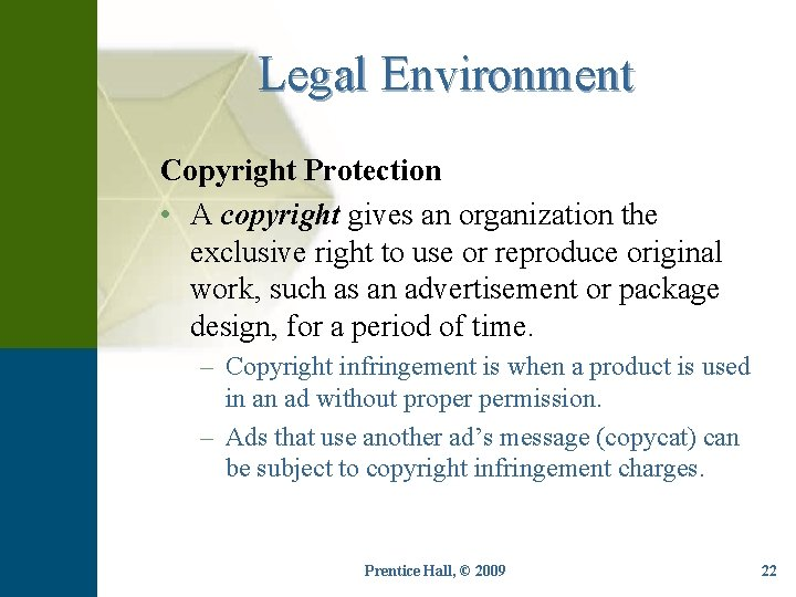 Legal Environment Copyright Protection • A copyright gives an organization the exclusive right to