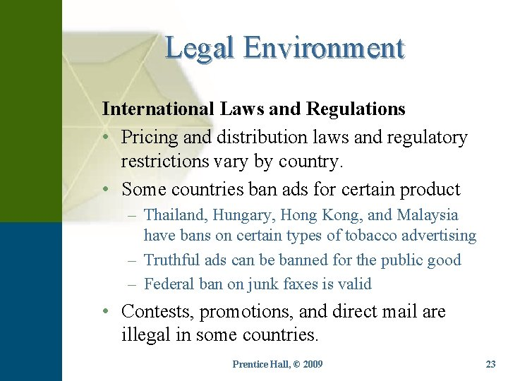 Legal Environment International Laws and Regulations • Pricing and distribution laws and regulatory restrictions