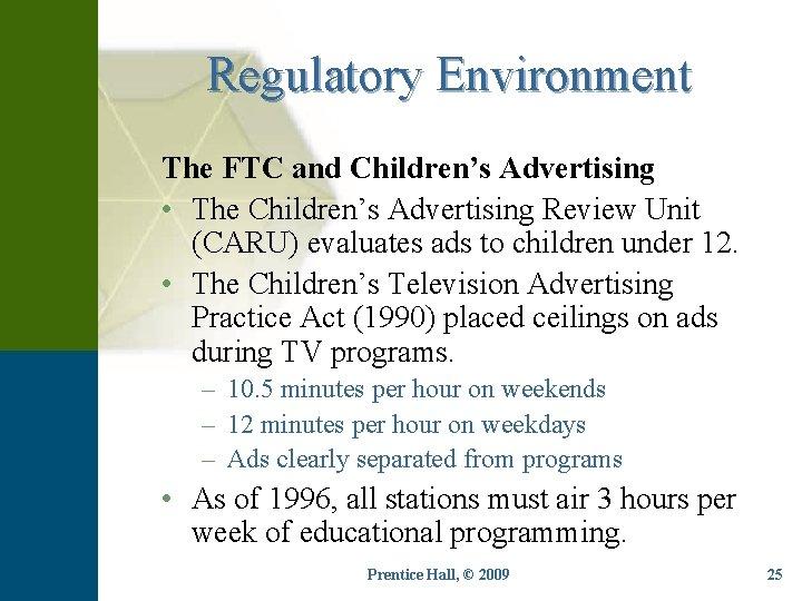 Regulatory Environment The FTC and Children's Advertising • The Children's Advertising Review Unit (CARU)
