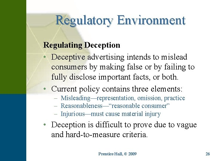 Regulatory Environment Regulating Deception • Deceptive advertising intends to mislead consumers by making false