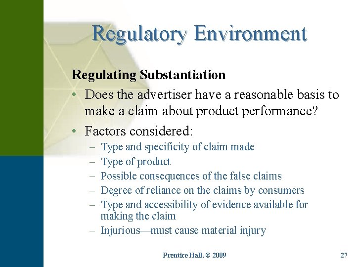 Regulatory Environment Regulating Substantiation • Does the advertiser have a reasonable basis to make
